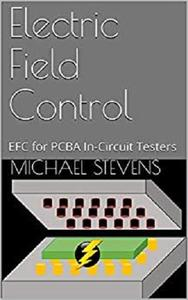 Electric Field Control: EFC for PCBA In-Circuit Testers (EFC PCBA Book 1)