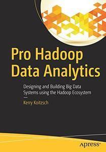 Pro Hadoop Data Analytics: Designing and Building Big Data Systems using the Hadoop Ecosystem (repost)