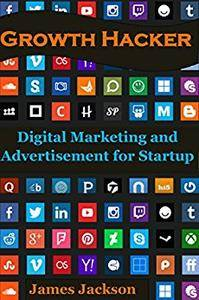 Growth Hacker: Digital Marketing and Advertisement for Startup