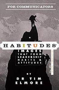 Habitudes for Communicators (Habitudes: Images That Form Leadership Habits and Attitudes)