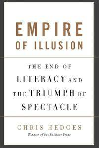 Chris Hedges - Empire of Illusion: The End of Literacy and the Triumph of Spectacle [Repost]