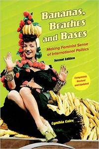 Bananas, Beaches and Bases: Making Feminist Sense of International Politics, 2nd Edition