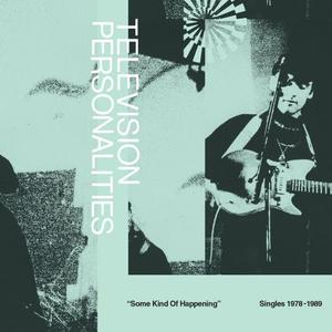 Television Personalities - Some Kind Of Happening: Singles 1978-1989 (2019)