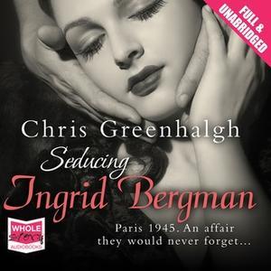 «Seducing Ingrid Bergman» by Chris Greenhalgh