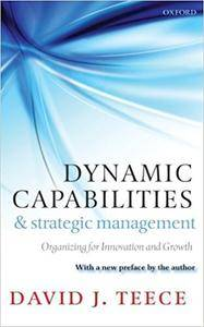 Dynamic Capabilities and Strategic Management: Organizing for Innovation and Growth (Repost)