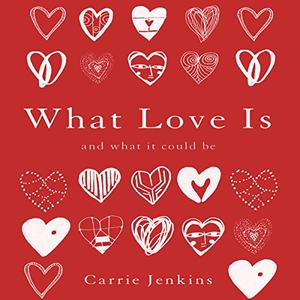 What Love Is: And What It Could Be [Audiobook]
