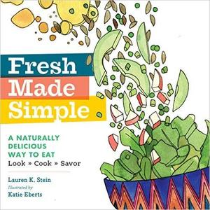 Fresh Made Simple: A Naturally Delicious Way to Eat: Look, Cook, and Savor (Repost)