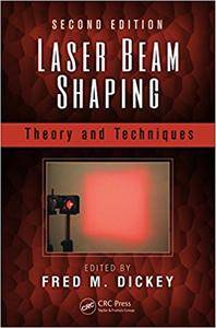 Laser Beam Shaping: Theory and Techniques, Second Edition (Repost)