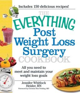 «The Everything Post Weight Loss Surgery Cookbook: All you need to meet and maintain your weight loss goals» by Jennifer