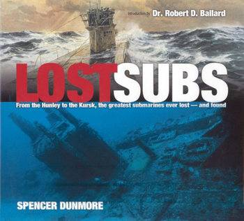 Lost Subs: From the Hunley to the Kursk, The Greatest Submarines Ever Lost -aAnd Found