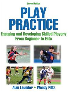 Play Practice: Engaging and Developing Skilled Players From Beginner to Elite, 2nd Edition (repost)