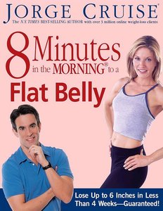 8 Minutes in the Morning to a Flat Belly: Lose Up to 6 Inches in Less than 4 Weeks–Guaranteed!
