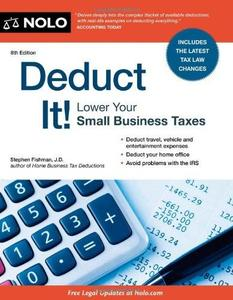 Deduct It!: Lower Your Small Business Taxes, 8th Edition