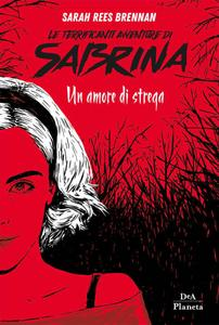 Rees Brennan, Sarah - Le terrificanti avventure di Sabrina. Un amore di strega
