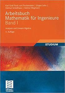 Arbeitsbuch Mathematik für Ingenieure, Band I: Analysis und Lineare Algebra