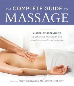 «The Complete Guide to Massage: A Step-by-Step Guide to Achieving the Health and Relaxation Benefits of Massage» by Mary