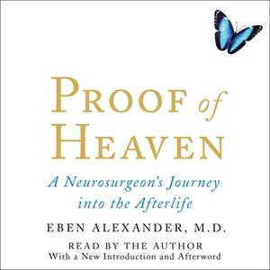 «Proof of Heaven: A Neurosurgeon's Journey into the Afterlife» by Eben Alexander