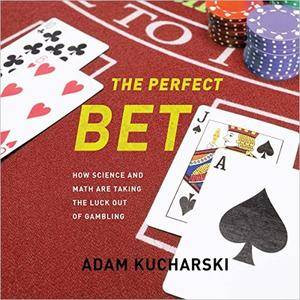 The Perfect Bet: How Science and Math Are Taking the Luck out of Gambling [Audiobook]