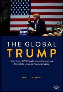 The Global Trump: Structural Us Populism and Economic Conflicts With Europe and Asia Ed 201