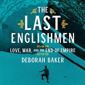 The Last Englishmen: Love, War, and the End of Empire [Audiobook]