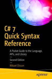 C# 7 Quick Syntax Reference: A Pocket Guide to the Language, APIs, and Library, Second Edition
