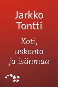 «Koti, uskonto ja isänmaa» by Jarkko Tontti