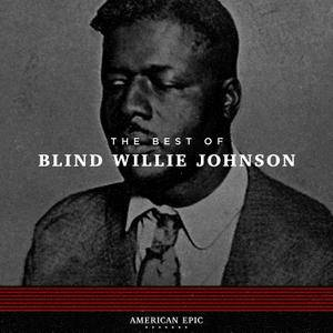 Blind Willie Johnson - American Epic: The Best Of Blind Willie Johnson (2017) [Official Digital Download 24/96]