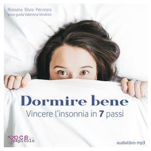 «Dormire bene. Vincere l'insonnia in 7 passi» by Rossana Silvia Pecorara