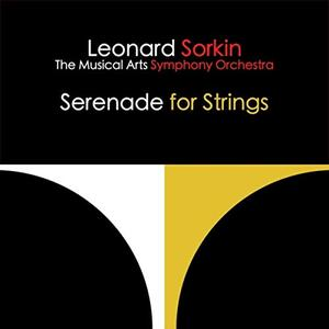 Leonard Sorkin & The Musical Arts Symphony Orchestra - Serenade for Strings (2019)