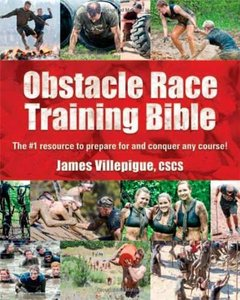 Obstacle Race Training Bible: The #1 Resource to Prepare for and Conquer Any Course! (repost)