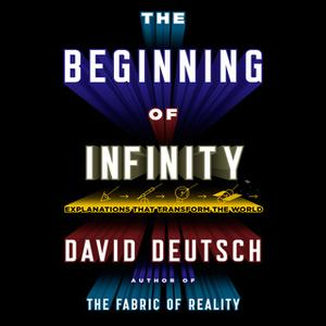 «The Beginning Infinity: Explanations That Transform the World» by David Deutsch