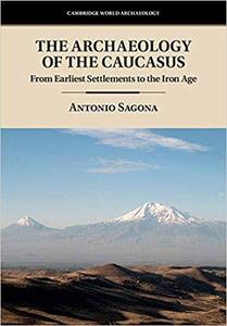The Archaeology of the Caucasus: From Earliest Settlements to the Iron Age