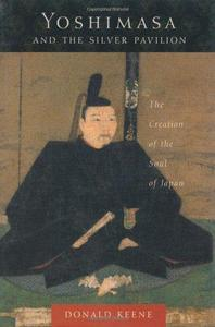 Yoshimasa and the Silver Pavilion : the creation of the soul of Japan