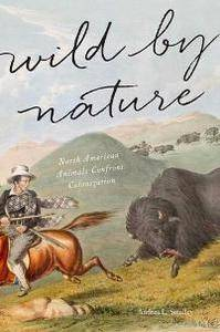 Wild by Nature : North American Animals Confront Colonization