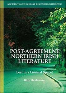 Post-Agreement Northern Irish Literature: Lost in a Liminal Space?