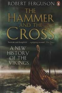 The Hammer and the Cross: A New History of the Vikings
