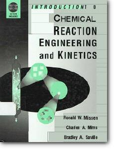 """Ronald W. Missen, Charles A. Mims, Bradley A. Saville, """"Introduction to Chemical Reaction Engineering and Kinetics"""""""
