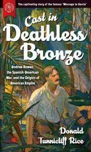 Cast in Deathless Bronze : Andrew Rowan, the Spanish-American War, and the Origins of American Empire