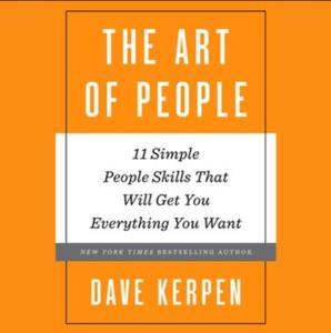 The Art of People: 11 Simple People Skills That Will Get You Everything You Want (2016) [Audiobook]