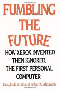 Fumbling the Future: How Xerox Invented, then Ignored, the First Personal Computer (Repost)