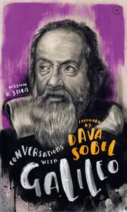 Conversations with Galileo: A Fictional Dialogue Based on Biographical Facts