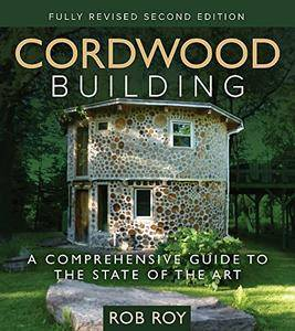 Cordwood Building: A Comprehensive Guide to the State of the Art, 2nd Edition