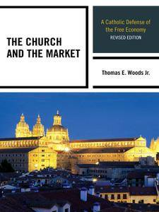 The Church and the Market: A Catholic Defense of the Free Economy, 2 edition (repost)