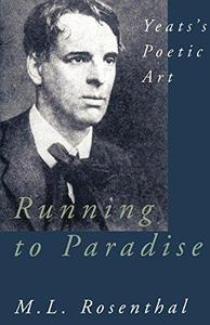 Running to Paradise: Yeats's Poetic Art