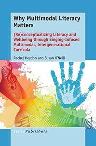 Why Multimodal Literacy Matters: (Re)Conceptualizing Literacy and Wellbeing Through Singing-Infused Multimodal...