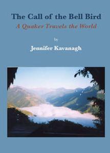 «Call of the Bell Bird: A Quaker travels the world» by Jennifer Kavanagh