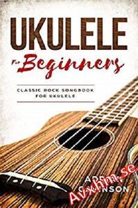 Ukulele For Beginners: Classic Rock Songbook For Ukulele