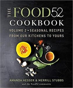 The Food52 Cookbook, Volume 2 Seasonal Recipes from Our Kitchens to Yours [Repost]