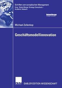 Geschäftsmodellinnovation: Initiierung eines systematischen Innovationsmanagements für Geschäftsmodelle auf Basis lebenszykluso