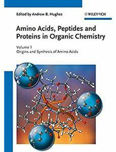 Amino Acids, Peptides and Proteins in Organic Chemistry. Volume 1: Origins and Synthesis of Amino Acids [Repost]